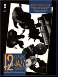 TWELVE CLASSIC JAZZ STANDARDS: B-FLAT/E-FLAT/BASS CLEF PARTS (DIGITALLY REMASTERED 2