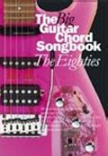 THE BIG GUITAR CHORD SONGBOOK: THE EIGHTIES