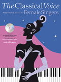 THE CLASSICAL VOICE: FOR FEMALE SINGERS