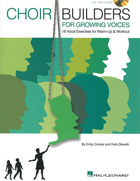 CHOIR BUILDERS FOR GROWING VOICES - 18 VOCAL EXERCISES FOR WARM-UP AND WORKOUT