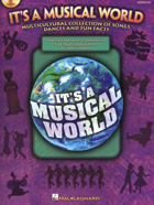 IT'S A MUSICAL WORLD - MULTICULTURAL COLLECTION OF SONGS, DANCES AND FUN FACTS