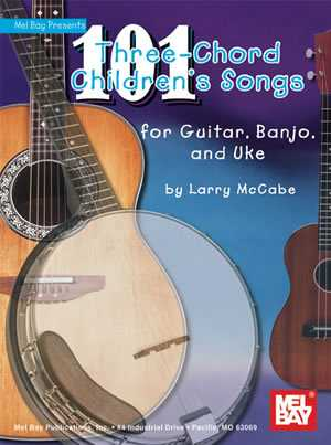 101 THREE-CHORD CHILDREN'S SONGS FOR GUITAR: BANJO AND UKE